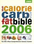 Calorie, Carb & Fat Bible 2006 The Uk's Most Comprehensive Calorie Counter
