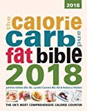 The Calorie, Carb and Fat Bible 2018 2018: The UK's Most Comprehensive Calorie Counter