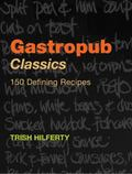 Gastropub Classics 150 Defining Recipes