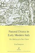 Pastoral Drama in Early Modern Italy The Making of a New Genre