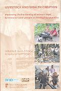 Livestock And Wealth Creation Improving The Husbandry Of Animals Kept By Resource-Poor Peopl...