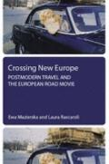 Crossing New Europe Postmodern Travel And the European Road Movie