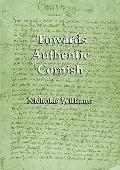 Towards Authentic Cornish : A Critique of Kernewek Kemmyn: Cornish for the Twenty-First Cent...