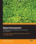 Spamassassin A Practical Guide To Configuration, Customization, and Integration