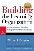 Building the Learning Organization : Achieving Strategic Advantage through a Commitment to L...