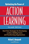 Optimizing the Power of Action Learning: Real-Time Strategies for Developing Leaders, Buildi...