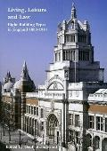 Living, Leisure and Law : Eight Building Types in England 1800-1914