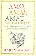 Amo, Amas, Amat - and All That: Put a Little Latin in Your Life