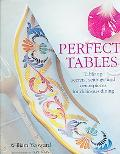 Perfect Tables Tabletop Secrets, Settings And Centerpieces for Delicious Dining