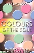 Colours of the Soul Transform Your Life Through Colour Therapy