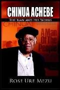Chinua Achebe The Man And His Works