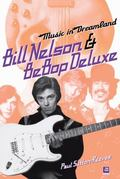 Music in Dreamland : Bill Nelson and Be Bop Deluxe