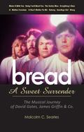Bread: a Sweet Surrender : The Musical Journey of David Gates, James Griffin and Co