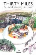 Thirty Miles - a Local Journey in Food