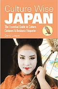 Culture Wise Japan: The Essential Guide to Culture, Customs & Business Etiquette