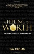 A Feeling Of Worth - A Manifesto For Mending Our Broken World