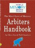 The Memory Arbiters Handbook: The World Memory Sports Council's Official Handbook for Mind S...