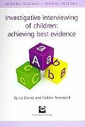 Investigative Interviewing of Children : Achieving Best Evidence