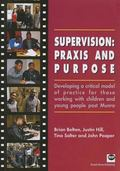 Supervision: Praxis and Purpose : Developing A Critical Model of Practice for Those Working ...