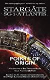 STARGATE SG-1 / STARGATE ATLANTIS: Points of Origin (Volume two of the travelers' tales)