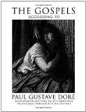 The Gospels According to Paul Gustave Dore: Accompanied by Scriptural Excerpts Taken from th...