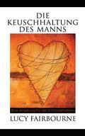 Die Keuschhaltung Des Manns: Eine Anleitung Fu R Die Schlu Sselhalterin (German Edition)