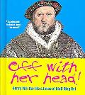 Off With Her Head! Henry Viii the Life and Loves of Bluff King Hal