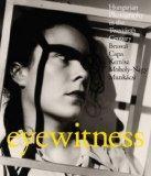 Eyewitness: Hungarian Photography in the Twentieth Century. Brassai, Capa, Kertesz, Moholy-N...