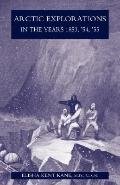 Arctic explorations in the years 1853,'54,'55: the second Grinnell expedition in search of S...