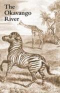 The Okavango River: A Narrative of Travel, Exploration, and Adventure