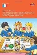 100+ Fun Ideas for Teaching French across the Curriculum in the Primary Classroom