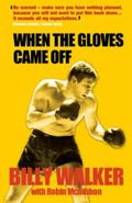 When the Gloves Came Off: The Powerful Autobiography of Britain's Playboy Boxer