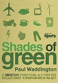 Shades of Green: A (mostly) Practical A-Z for the Reluctant Environmentalist