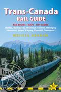 Trans-Canada Rail Guide : Includes Rail Routes and Maps Plus Guides Halifax, Quebec City, Mo...