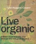 Live Organic: Brilliant Ideas to Purify Your Lifestyle and Feel Good About it (52 Brilliant ...