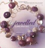 Bejewelled: Beautiful Bespoke Jewellery to Make and Wear Using Crystals, Beads and Charms. C...