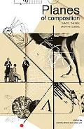 Planes of Composition: Dance, Theory and The Global (Seagull Books - Enactments)