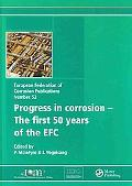Progress in Corrosion - The First 50 Years of the EFC (EUROPEAN FEDERATION OF CORROSION SERIES)