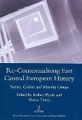 Re-Contextualising East Central European History : Nation, Culture and Minority Groups