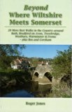 Beyond Where Wiltshire Meets Somerset: 20 More Best Walks in the Country Around Bath, Bradfo...