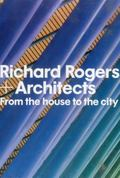 From the House to the City - Richard Rogers and Architects