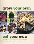 Grow Your Own, Eat Your Own: Bob Flowerdew's Guide to Making the Most of your Garden Produce...
