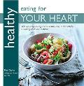Healthy Eating for Your Heart: 100 Mouthwatering Heart-Friendly Recipes from a Leading Chef ...