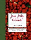 Jam, Jelly & Relish: Simple Preserves, Pickles & Chutney & Creative Ways to Cook with Them