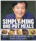 Simply Ming One-Pot Meals : Quick, Healthy and Affordable Recipes