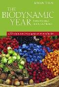 Biodynamic Year : Increasing Yield, Quality and Flavour: 100 Helpful Tips for the Gardener o...