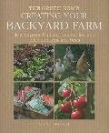 Creating Your Backyard Farm: How to Grow Fruit and Vegetables, and Raise Chickens and Bees (...