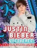 Justin Bieber : Uncovered - Unauthorized