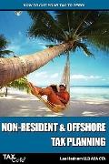 Non-Resident and Offshore Tax Planning : How to Cut Your Tax to Zero
