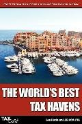 World's Best Tax Havens : How to Cut Your Taxes to Zero and Safeguard Your Financial Freedom